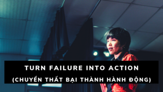 Turn failure into action (Chuyển thất bại thành hành động)