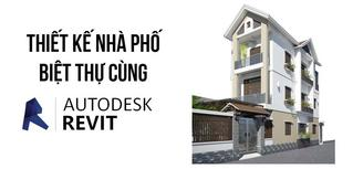Học thiết kế cấp tốc biệt thự nhà phố với Revit