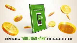 Video 3 ngày - Phiên bản Smartphone - Hướng dẫn làm Video bán hàng hiệu quả bằng điện thoại