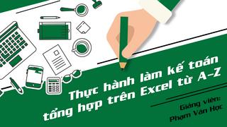 Hướng dẫn thực hành làm kế toán tổng hợp trên Excel từ A-Z