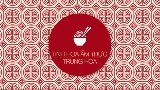 Tinh hoa ẩm thực Trung Hoa