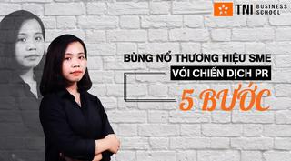 Bùng Nổ Thương Hiệu SMEs Với Chiến Dịch PR 5 Bước