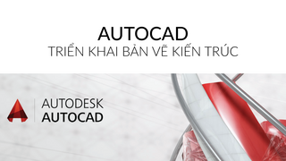 Autocad Triển Khai Bản Vẽ Kiến Trúc