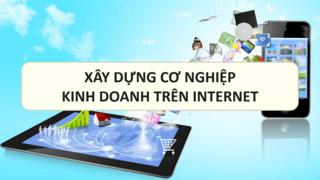 Xây dựng cơ nghiệp kinh doanh trên Internet
