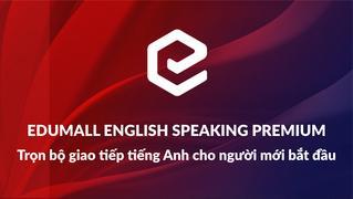 Edumall English Speaking Premium: Trọn bộ giao tiếp tiếng Anh cho người bắt đầu